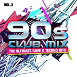 90s Club Mix, Vol. 3 - The Ultimate Rave & Techno Hits