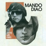 "Das Cover zu ""Give me Fire"" von Mando Diao."