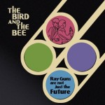 """Das Cover von The Bird And The Bee für das 2009 erschiene Album """"Ray Guns Are Not Just The Future"""""""