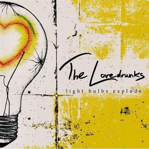 The Lovedrunks - Light Bulbs Explode